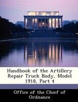 Handbook Of The Artillery Repair Truck Body, Model 1918, Part 4
