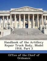 Handbook Of The Artillery Repair Truck Body, Model 1918, Part 3
