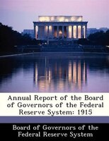 Annual Report Of The Board Of Governors Of The Federal Reserve System: 1915