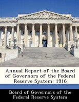 Annual Report Of The Board Of Governors Of The Federal Reserve System: 1916