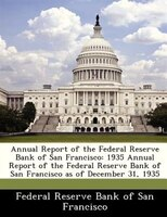 Annual Report Of The Federal Reserve Bank Of San Francisco: 1935 Annual Report Of The Federal Reserve Bank Of San Francisco As Of