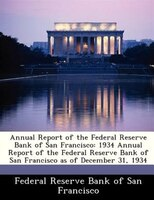 Annual Report Of The Federal Reserve Bank Of San Francisco: 1934 Annual Report Of The Federal Reserve Bank Of   San Francisco As O