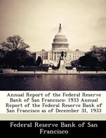 Annual Report Of The Federal Reserve Bank Of San Francisco: 1933 Annual Report Of The Federal Reserve Bank Of   San Francisco As O