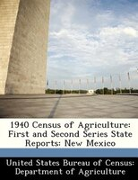 1940 Census Of Agriculture: First And Second Series State Reports: New Mexico