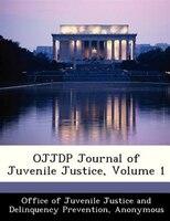 Ojjdp Journal Of Juvenile Justice, Volume 1