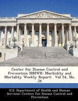 Center For Disease Control And Prevention Mmwr: Morbidity And Mortality Weekly Report:  Vol 54, No. 34