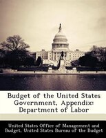 Budget Of The United States Government, Appendix: Department Of Labor