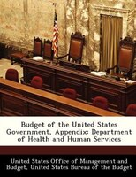 Budget Of The United States Government, Appendix: Department Of Health And Human Services