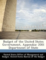 Budget Of The United States Government, Appendix: 2001 Department Of State