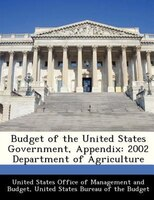 Budget Of The United States Government, Appendix: 2002 Department Of Agriculture