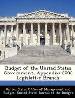 Budget Of The United States Government, Appendix: 2002 Legislative Branch