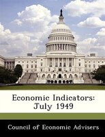 Economic Indicators: July 1949