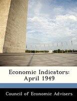 Economic Indicators: April 1949
