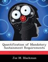 Quantification Of Mandatory Sustainment Requirements