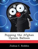 Popping The Afghan Opium Balloon