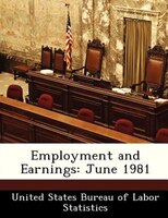 Employment And Earnings: June 1981