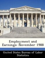 Employment And Earnings: November 1988