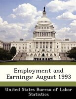 Employment And Earnings: August 1993