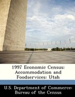 1997 Economic Census: Accommodation And Foodservices: Utah