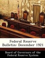 Federal Reserve Bulletin: December 1921