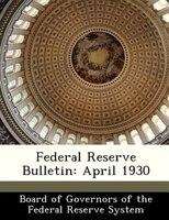 Federal Reserve Bulletin: April 1930