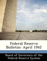 Federal Reserve Bulletin: April 1942