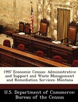 1997 Economic Census: Administrative And Support And Waste Management And Remediation Services: Montana