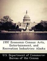 1997 Economic Census: Arts, Entertainment, And Recreation Industries: Alaska