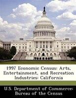 1997 Economic Census: Arts, Entertainment, And Recreation Industries: California