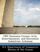 1997 Economic Census: Arts, Entertainment, And Recreation Industries: Arkansas
