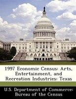 1997 Economic Census: Arts, Entertainment, And Recreation Industries: Texas