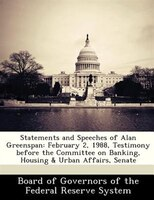 Statements And Speeches Of Alan Greenspan: February 2, 1988, Testimony Before The Committee On Banking, Housing & Urban