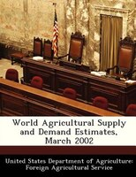 World Agricultural Supply And Demand Estimates, March 2002
