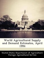 World Agricultural Supply And Demand Estimates, April 1994