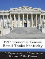 1997 Economic Census: Retail Trade: Kentucky