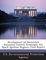 Development Of Particulate Emissions Control Techniques For Spark Ignition Engines: Final Report