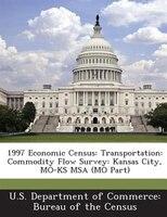 1997 Economic Census: Transportation: Commodity Flow Survey: Kansas City, Mo-ks Msa (mo Part)