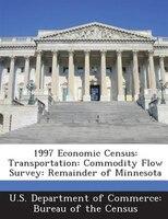 1997 Economic Census: Transportation: Commodity Flow Survey: Remainder Of Minnesota