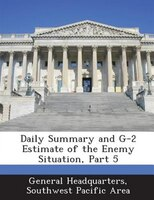 Daily Summary And G-2 Estimate Of The Enemy Situation, Part 5