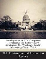 Development Of Voc Complianc Monitoring And Enforcement Strategies: The Wholesale Gasolin Marketing Chain, Vol. 2