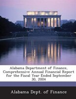 Alabama Department Of Finance, Comprehensive Annual Financial Report For The Fiscal Year Ended September 30, 2004