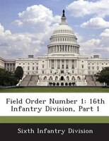Field Order Number 1: 16th Infantry Division, Part 1