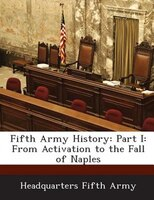 Fifth Army History: Part I: From Activation To The Fall Of Naples