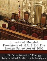 Impacts Of Modeled Provisions Of H.r. 6 Eh: The Energy Policy Act Of 2005