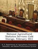 National Agricultural Statistics Services: Cold Storage, February 2011