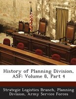 History Of Planning Division, Asf: Volume 8, Part 4