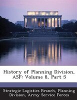 History Of Planning Division, Asf: Volume 8, Part 5