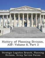 History Of Planning Division, Asf: Volume 8, Part 3