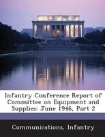 Infantry Conference Report Of Committee On Equipment And Supplies: June 1946, Part 2