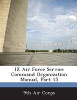 Ix Air Force Service Command Organization Manual, Part 15